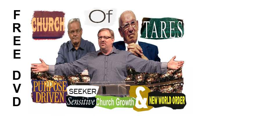 Church of Tares: Purpose Driven, Seeker-Sensitive, Church Growth & New World Order