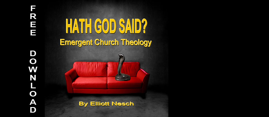 HATH GOD SAID? – EMERGENT CHURCH THEOLOGY