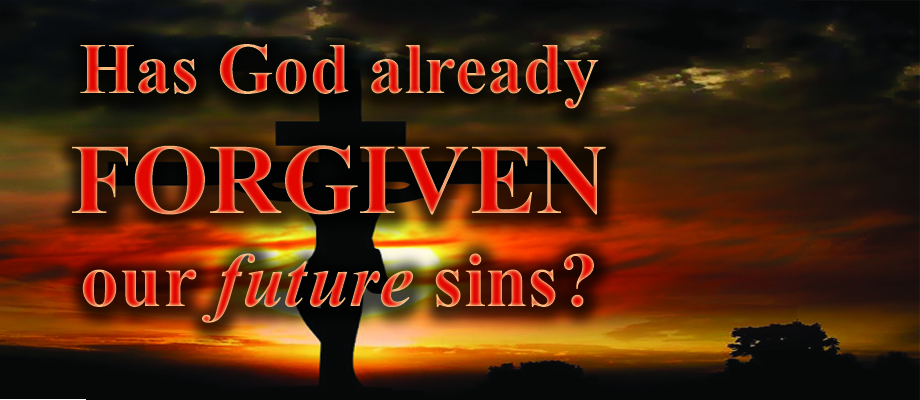 Has God Already Forgiven Our Future Sins?